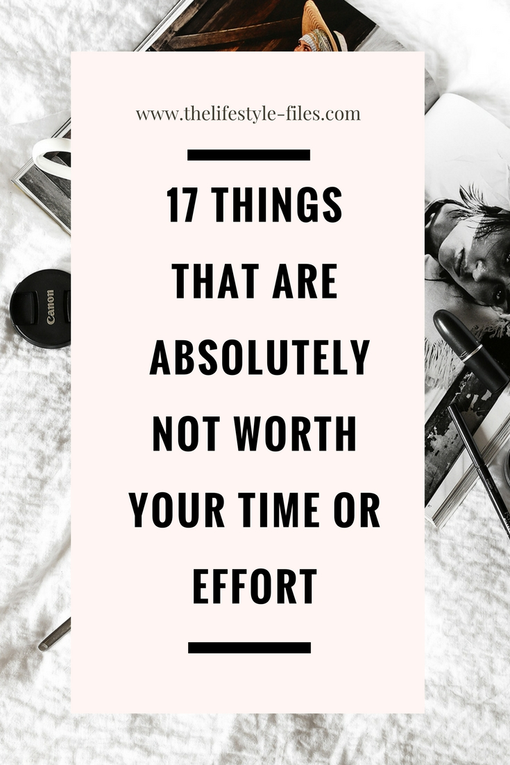 17 Things That I Would Tell My Future 17 Year Old Daughter: 17 Things That Aren't Worth Your Time